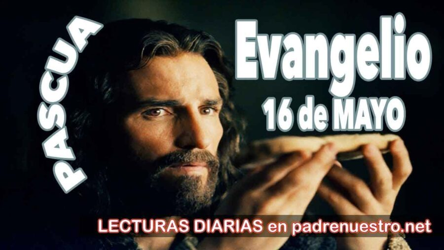 Evangelio de hoy 16 de Mayo - Pascua