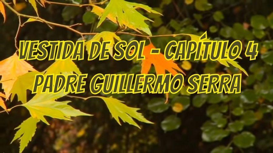 Vestida de Sol | Padre Guillermo Serra | Capítulo 4