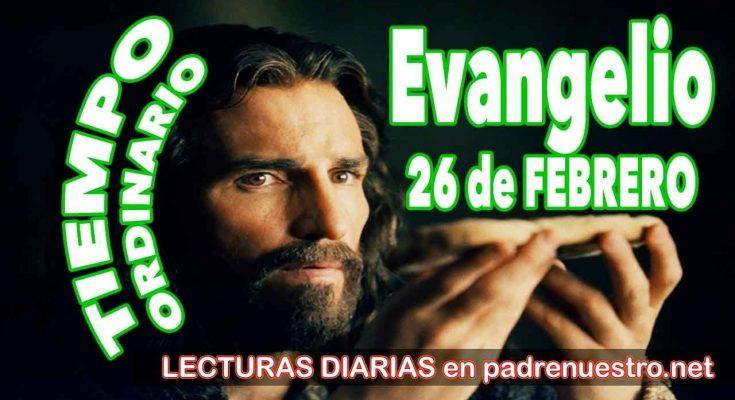 Evangelio del día 26 de Febrero