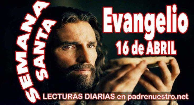 Evangelio del día 16 de abril