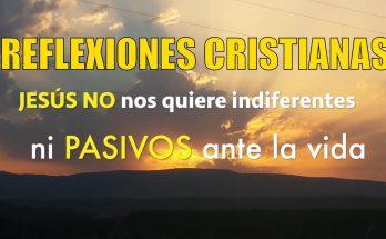 JESÚS NO nos quiere indiferentes ni pasivos ante la VIDA