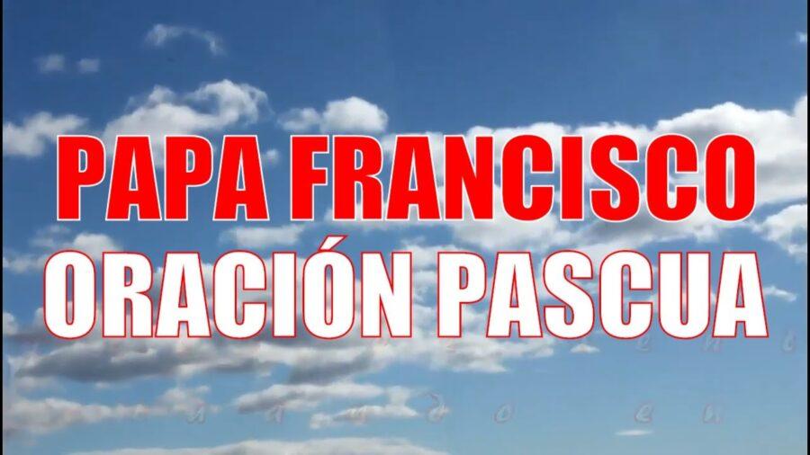 Oración realizada por el Papa Francisco en la Vigilia Pascual