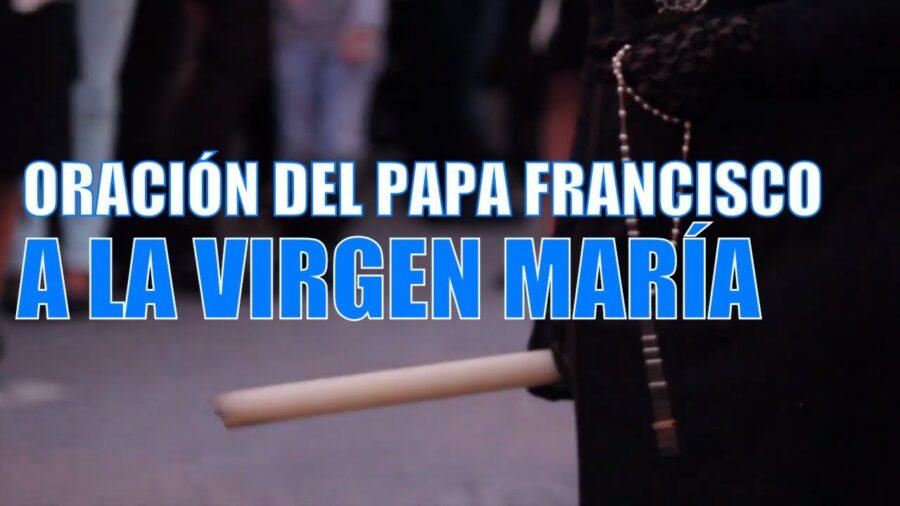 Oración del Papa Francisco a la Virgen María