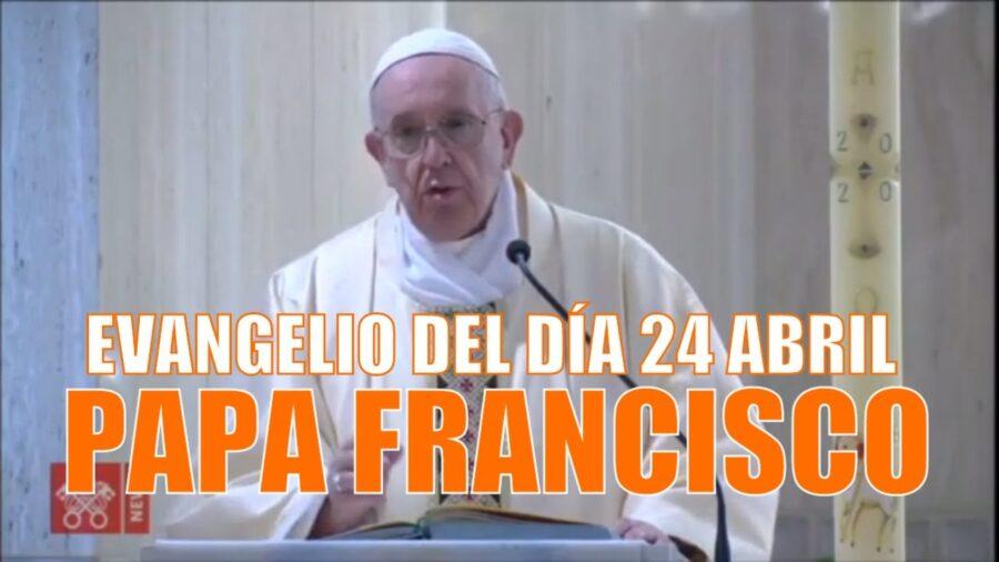 EVANGELIO del DÍA 24 de ABRIL | Homilía del PAPA FRANCISCO