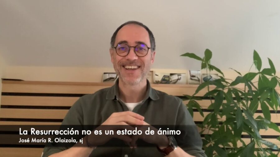La Resurrección no es un estado de ánimo | José Mª Olaizola