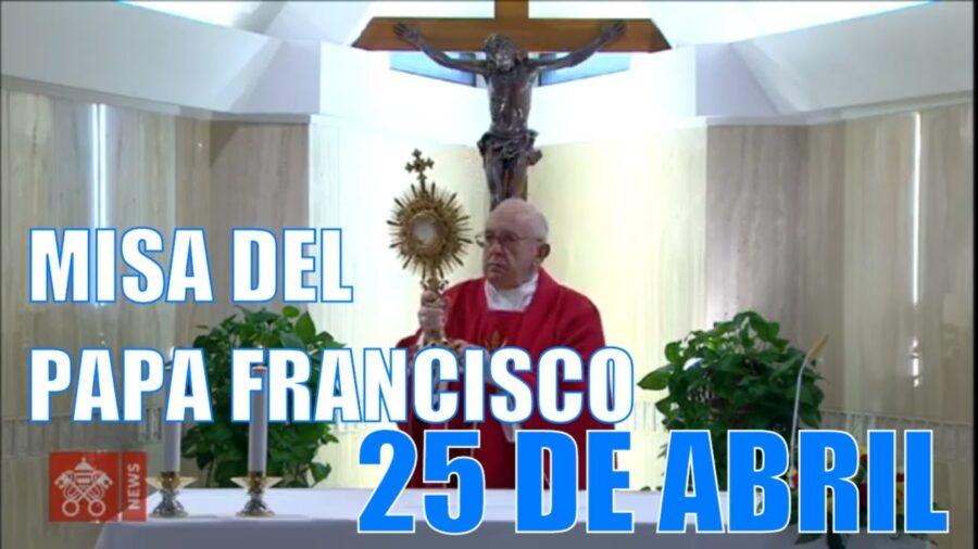 Misa del Papa Francisco de hoy 25 de abril