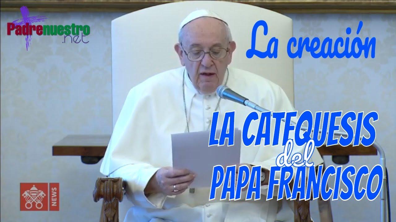 Catequesis sobre la CREACIÓN con el PAPA FRANCISCO