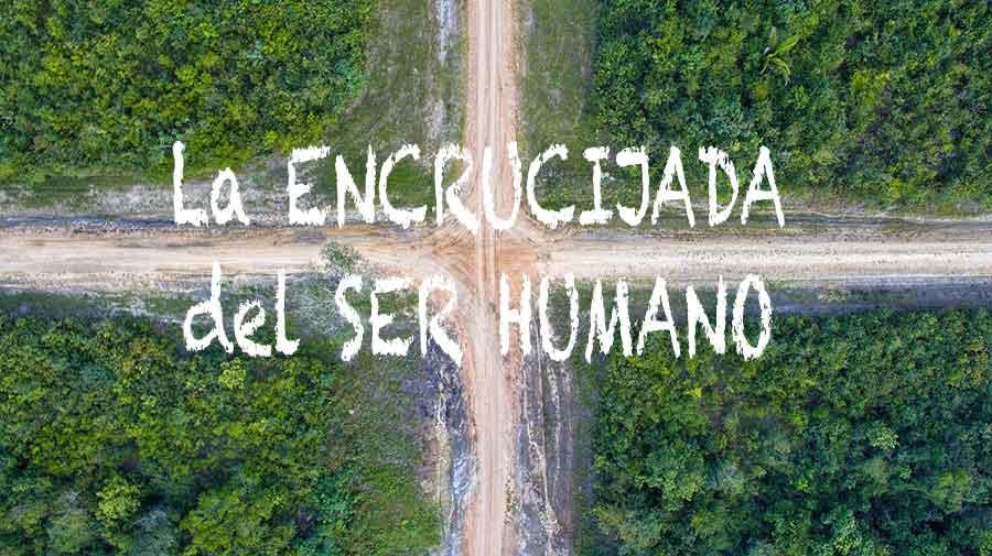 La encrucijada del ser humano