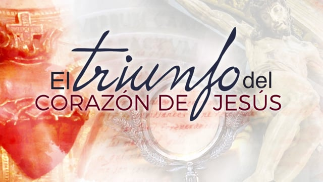 """DOCUMENTAL """"El triunfo del Sagrado Corazón de Jesús"""""""