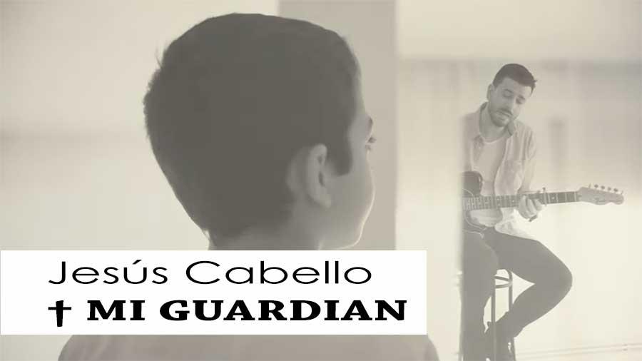 Jesús Cabello - Mi Guardián