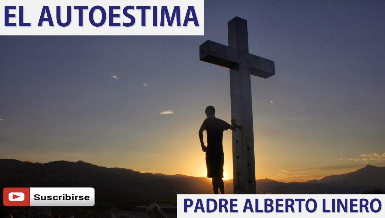 ᐅ La AUTOESTIMA por el PADRE ALBERTO LINERO