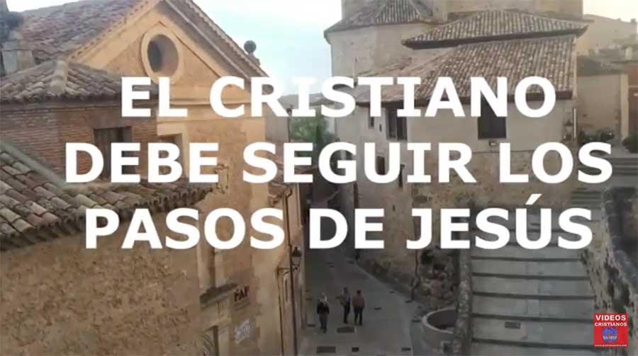 El cristiano debe seguir los pasos de Jesús