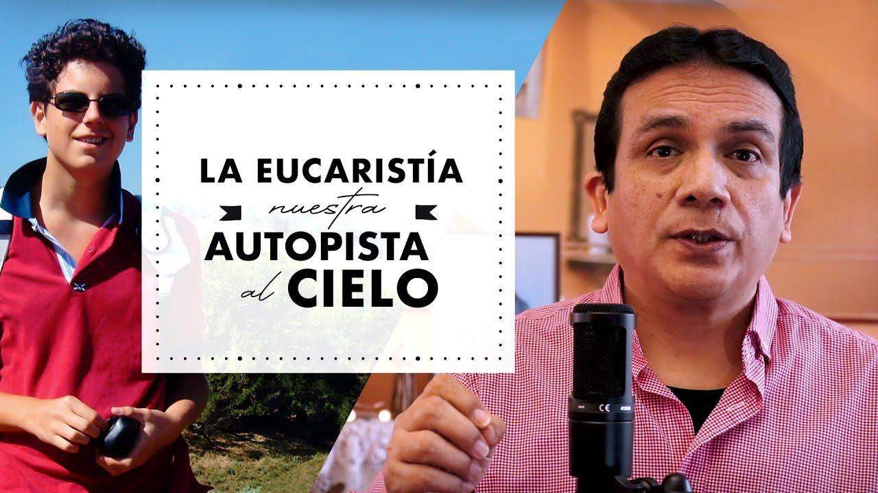 La Eucaristía, nuestra autopista al cielo - Beato Carlo Acutis