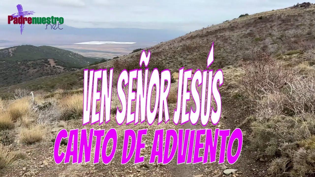 Ven Señor Jesús, ven y sálvanos - Canto de Adviento