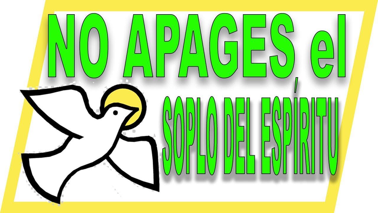 REFLEXIONES CRISTIANAS - No apaguemos el soplo del ESPÍRITU en la iglesia de JESÚS