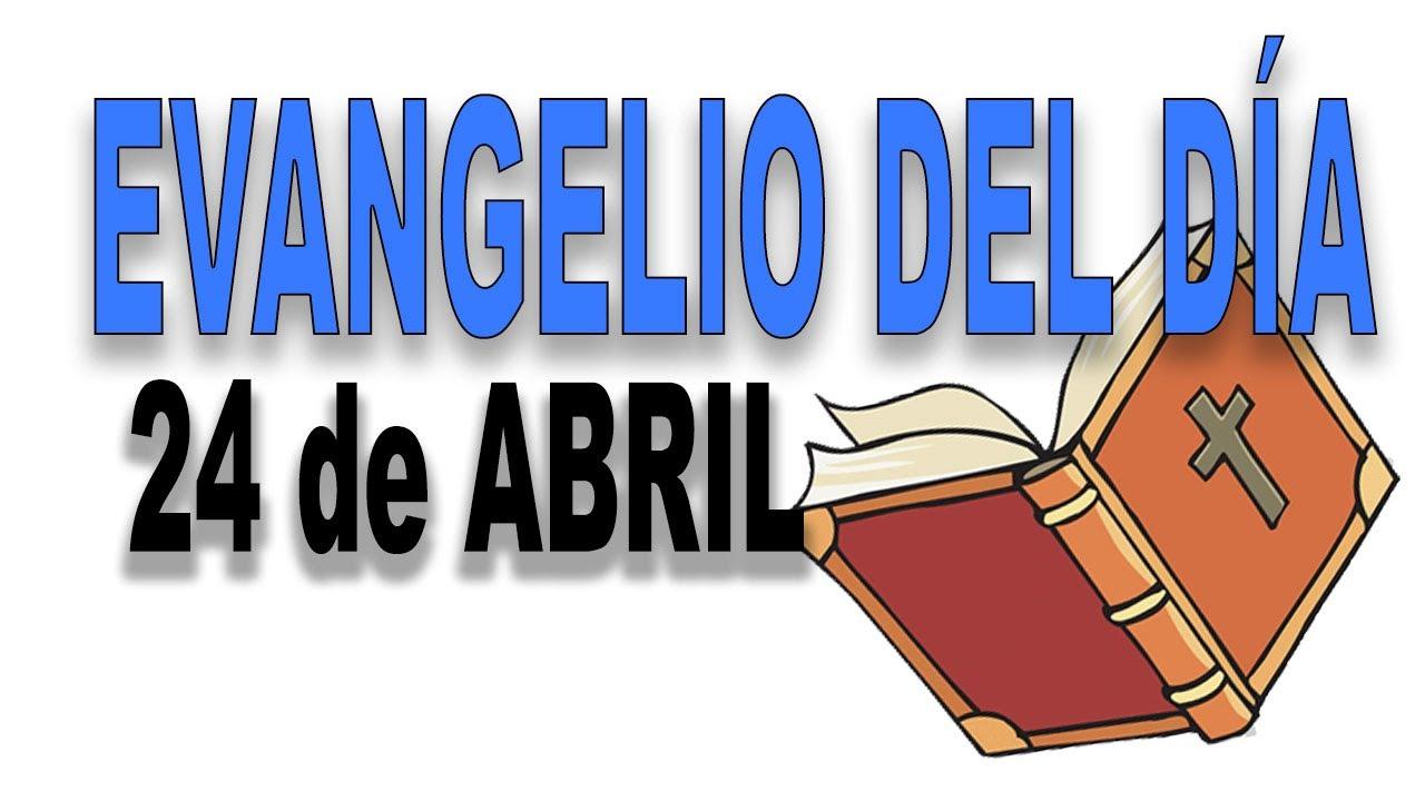 Evangelio del día 24 de abril