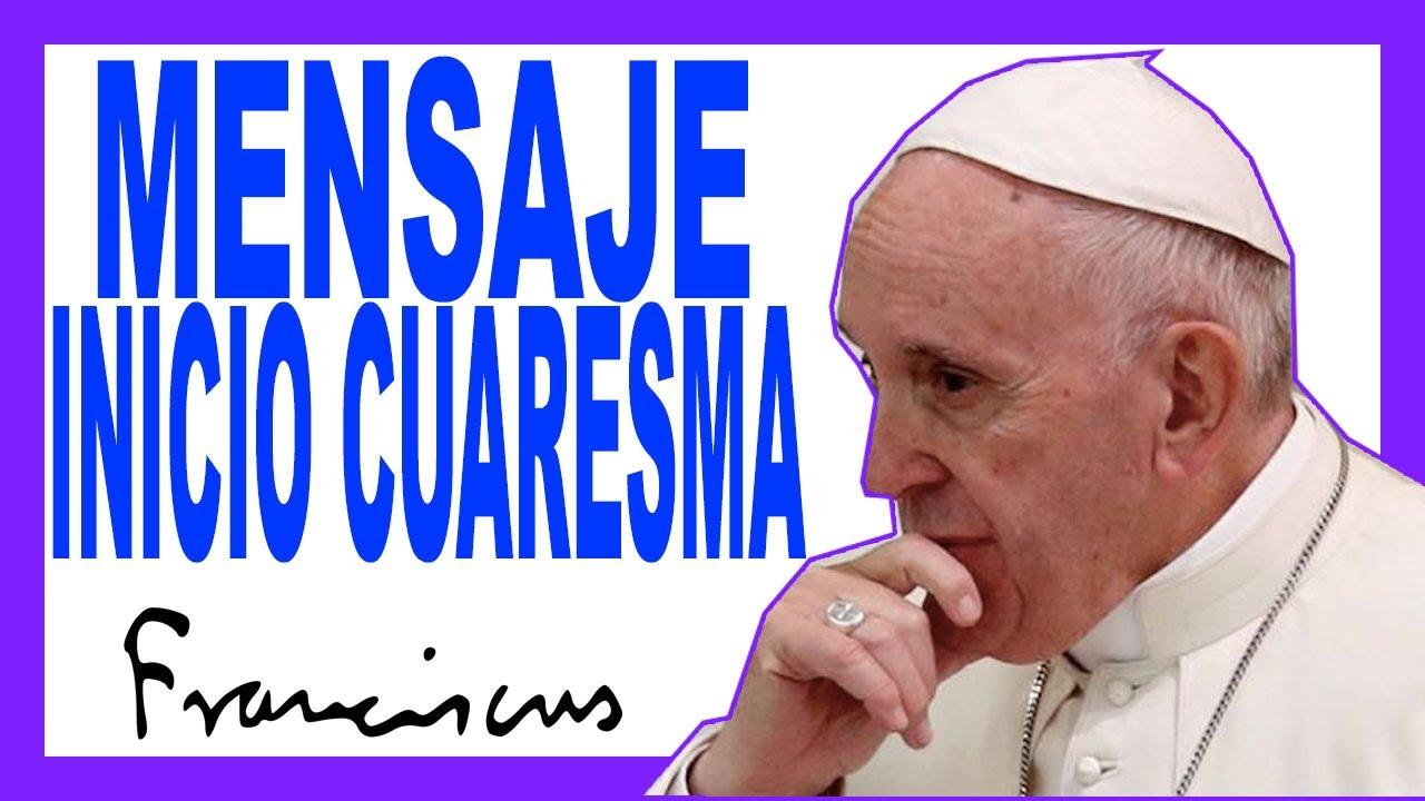 Mensaje del papa francisco en el inicio de la CUARESMA