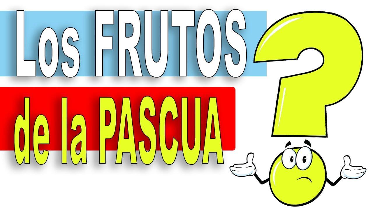 ¿Cuales son los Frutos de la PASCUA?