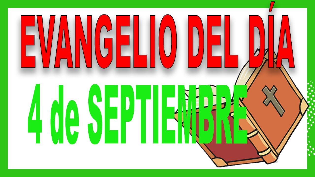 Evangelio del 4 de Septiembre