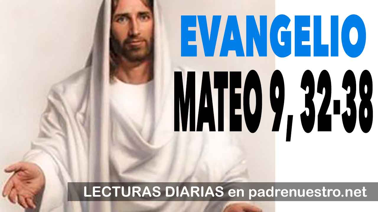EVANGELIO según San MATEO 9, 32-38